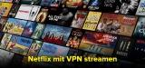 TOP VPN für Netflix 2021